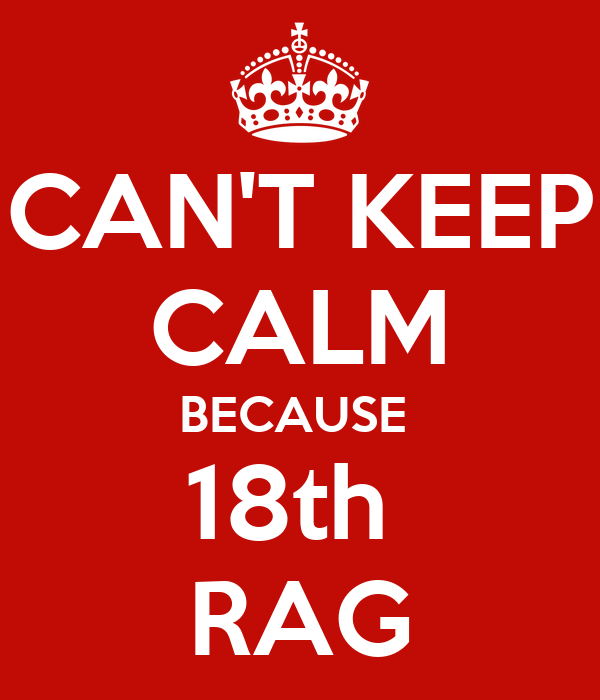 CAN'T KEEP CALM BECAUSE  18th  RAG