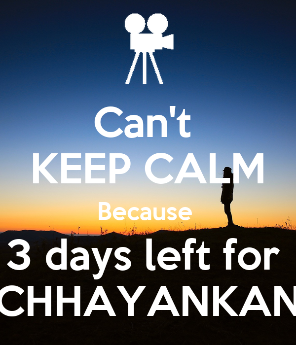 Can't  KEEP CALM Because  3 days left for  CHHAYANKAN