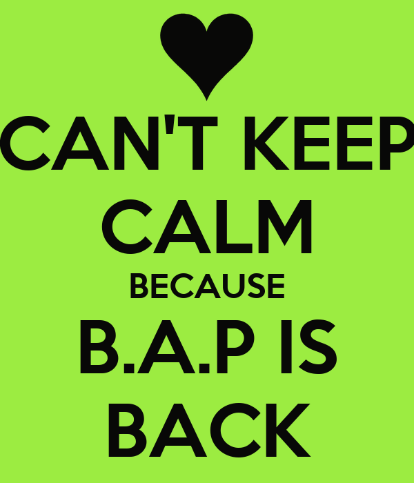 CAN'T KEEP CALM BECAUSE B.A.P IS BACK