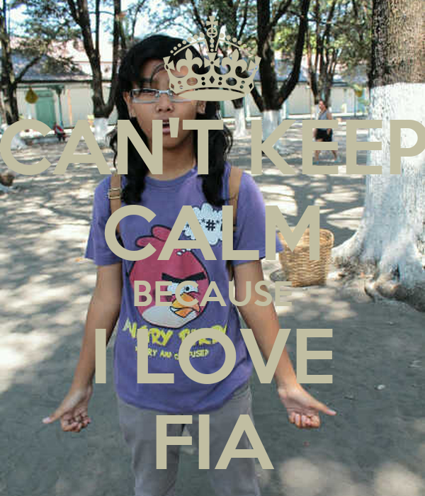 CAN'T KEEP CALM BECAUSE I LOVE FIA