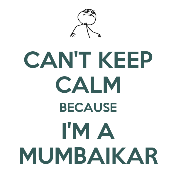 CAN'T KEEP CALM BECAUSE I'M A MUMBAIKAR