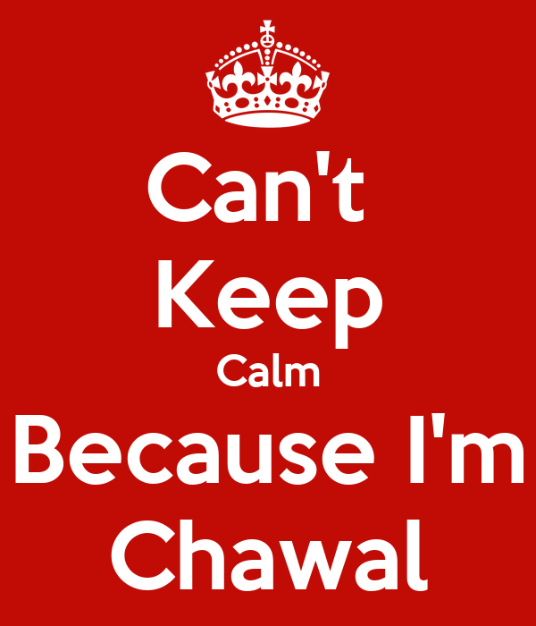 Can't  Keep Calm Because I'm Chawal