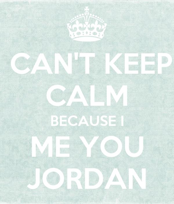 CAN'T KEEP CALM BECAUSE I ME YOU JORDAN