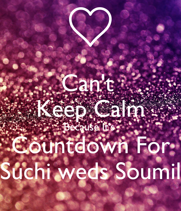Can't  Keep Calm Because It's  Countdown For Suchi weds Soumil