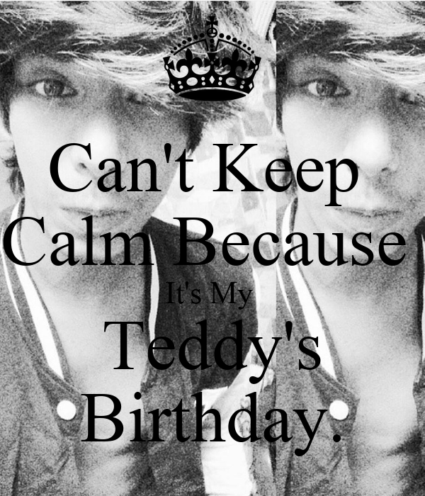 Can't Keep  Calm Because  It's My  Teddy's Birthday.