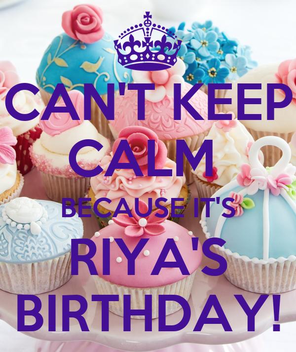 CAN'T KEEP CALM  BECAUSE IT'S RIYA'S BIRTHDAY!