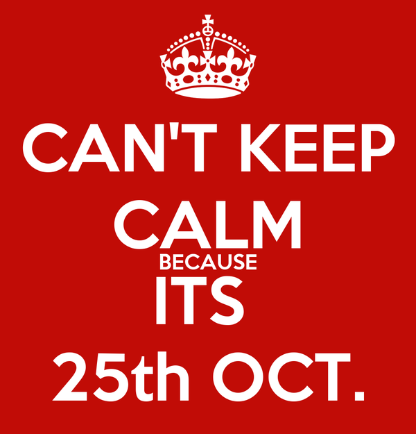CAN'T KEEP CALM BECAUSE ITS 25th OCT. Poster | acreed244 ...