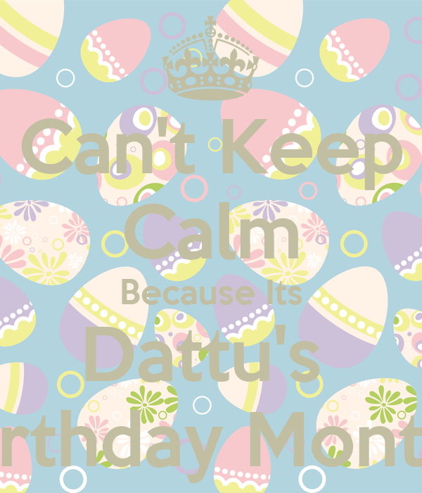 Can't Keep Calm Because Its Dattu's  Birthday Month