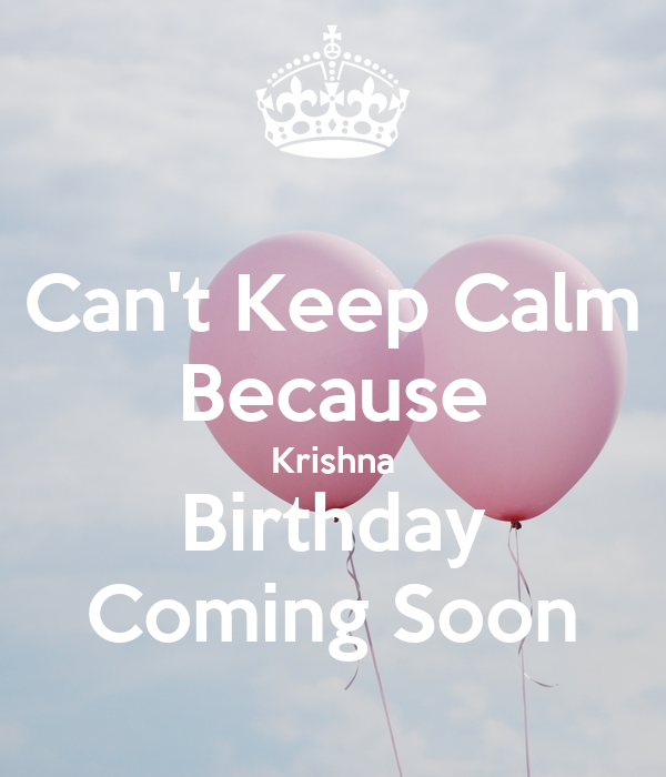 Can't Keep Calm Because Krishna Birthday Coming Soon