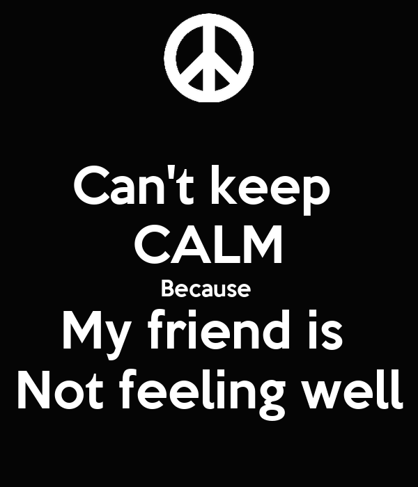 Cant keep calm because my friend is not feeling well poster saba cant keep calm because my friend is not feeling well thecheapjerseys Image collections