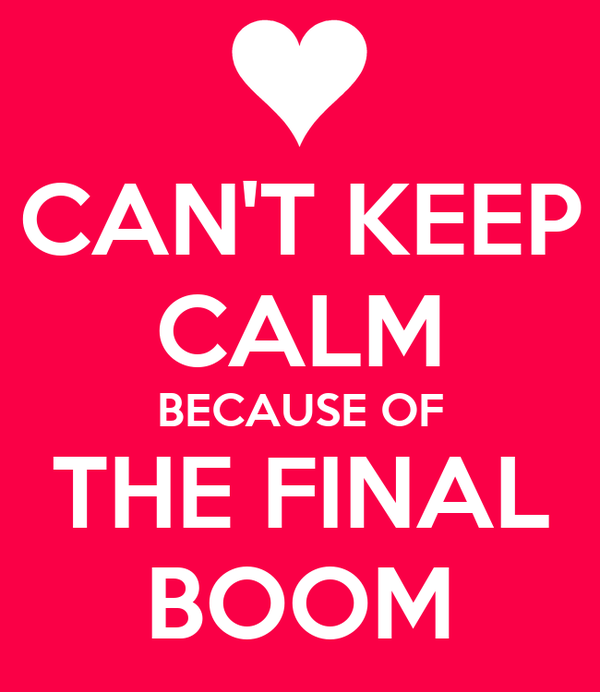 CAN'T KEEP CALM BECAUSE OF THE FINAL BOOM