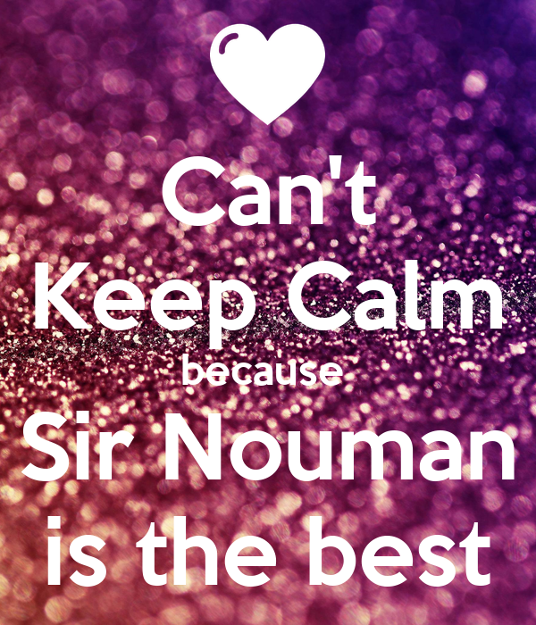 Can't Keep Calm because  Sir Nouman is the best