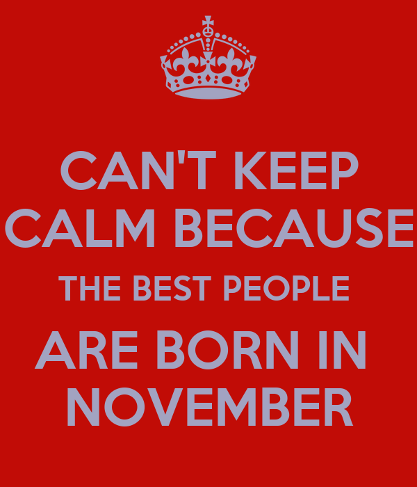 CAN'T KEEP CALM BECAUSE THE BEST PEOPLE  ARE BORN IN  NOVEMBER