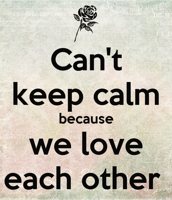 Our Love For Each Other: Can't Keep Calm Because We Love Each Other Poster