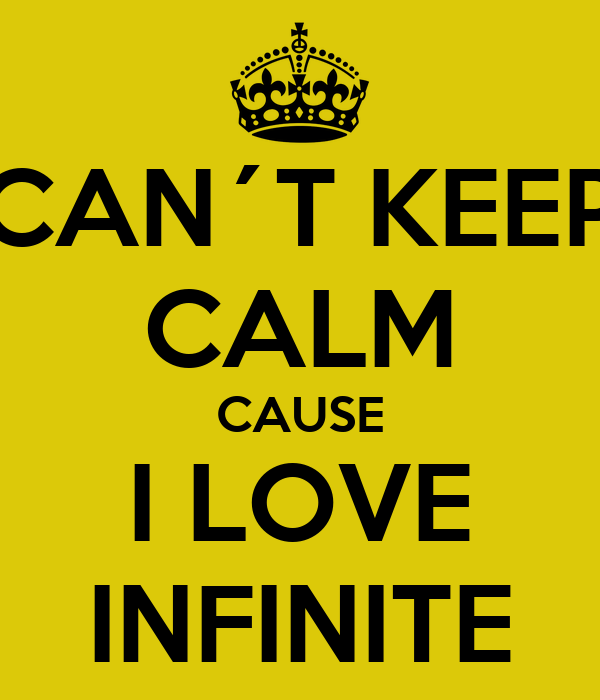 CAN´T KEEP CALM CAUSE I LOVE INFINITE