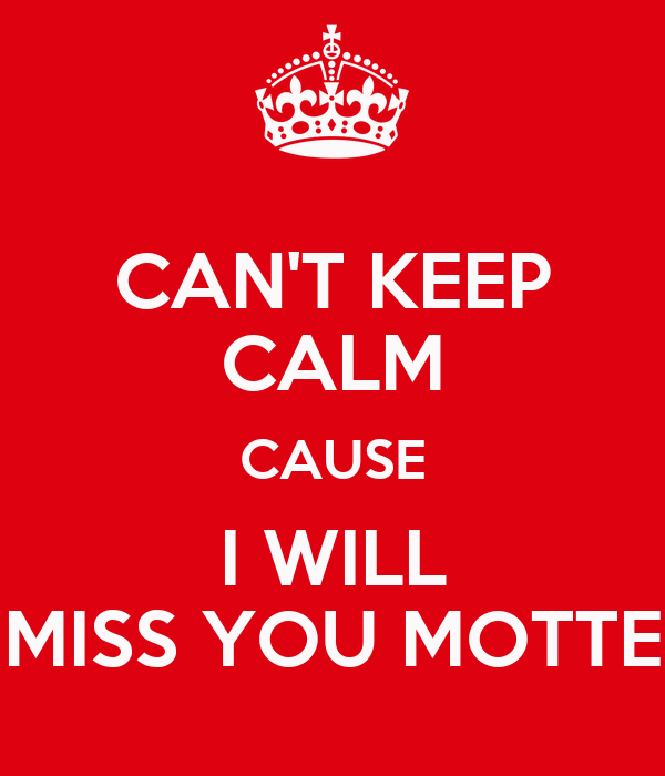 CAN'T KEEP CALM CAUSE I WILL MISS YOU MOTTE