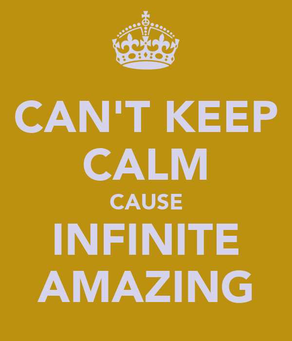 CAN'T KEEP CALM CAUSE INFINITE AMAZING