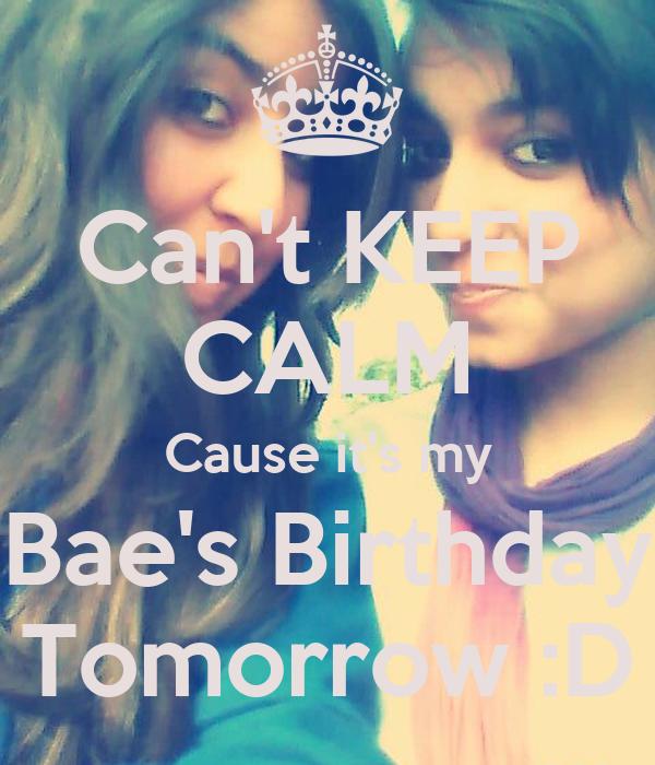 Can't KEEP CALM Cause it's my Bae's Birthday Tomorrow :D
