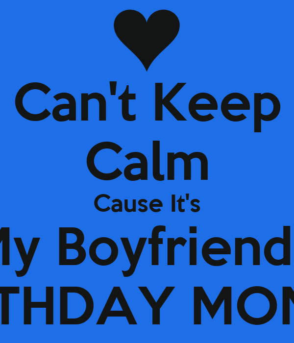 Cant Keep Calm Cause Its My Boyfriends Birthday Month Poster