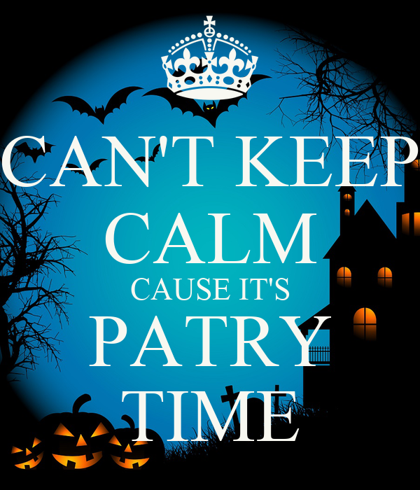 CAN'T KEEP CALM CAUSE IT'S PATRY TIME