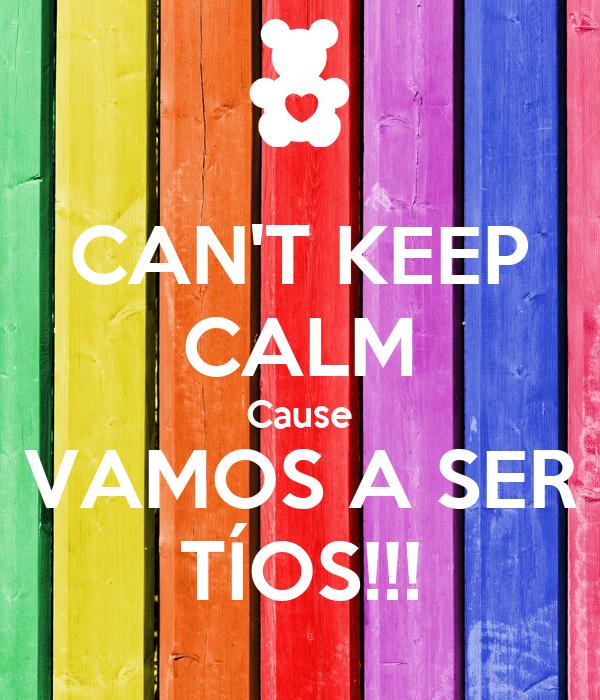 CAN'T KEEP CALM Cause VAMOS A SER TÍOS!!!
