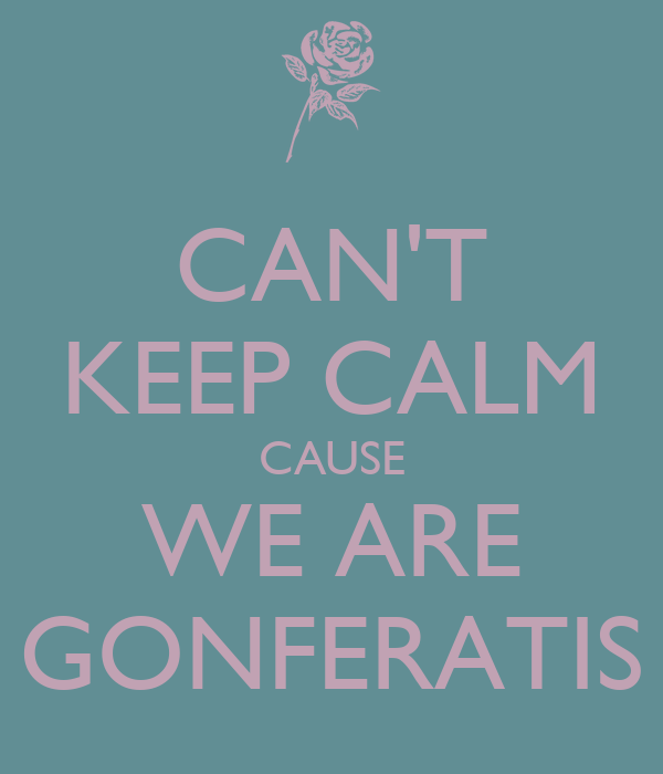 CAN'T KEEP CALM CAUSE WE ARE GONFERATIS
