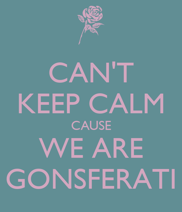 CAN'T KEEP CALM CAUSE WE ARE GONSFERATI