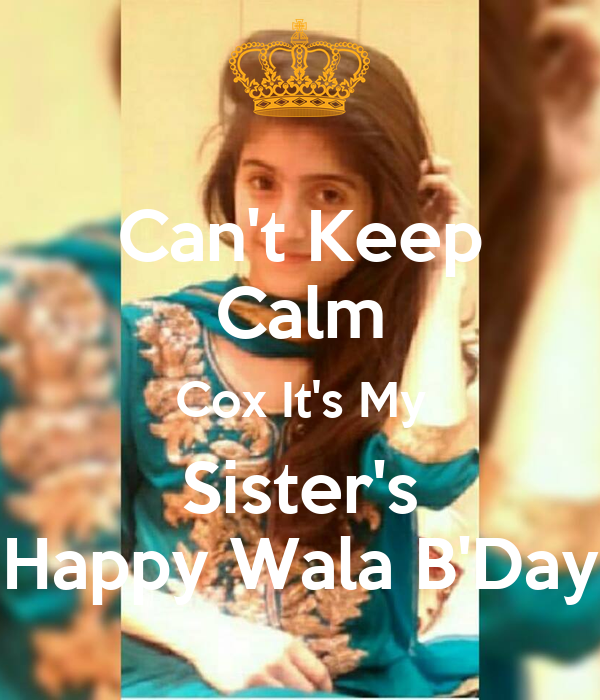 Can't Keep Calm Cox It's My Sister's Happy Wala B'Day