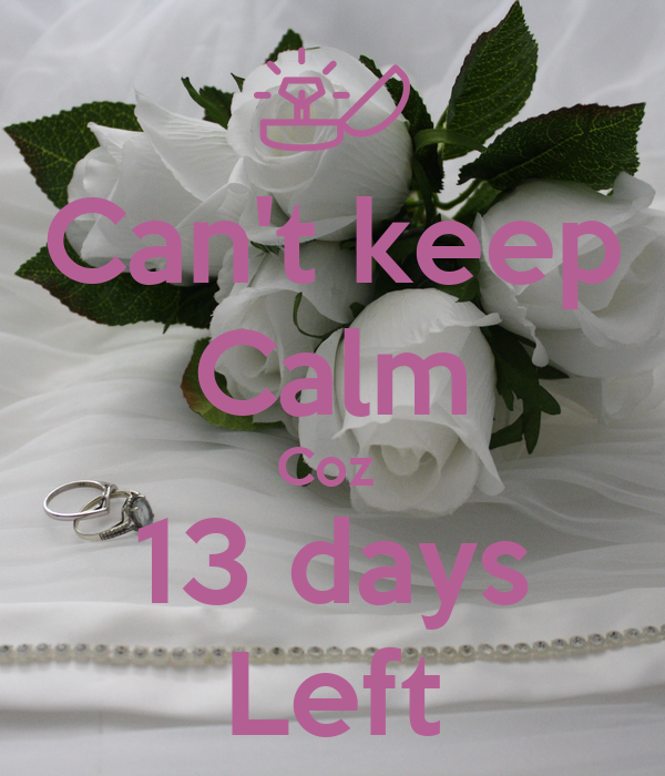 Can't keep Calm Coz  13 days Left