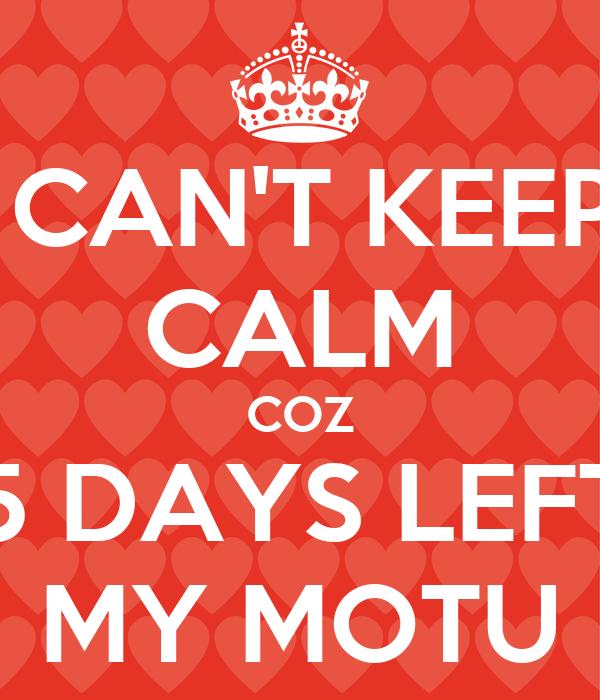 CAN'T KEEP CALM COZ 5 DAYS LEFT MY MOTU