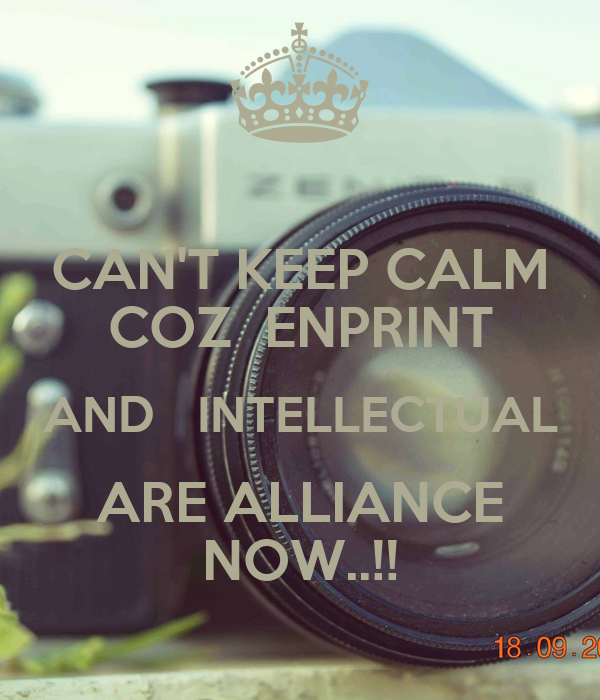 CAN'T KEEP CALM COZ  ENPRINT AND   INTELLECTUAL ARE ALLIANCE NOW..!!