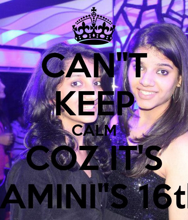 "CAN""T KEEP CALM COZ IT'S YAMINI""S 16th!"