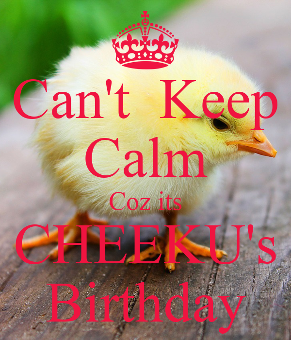 Can't  Keep Calm Coz its CHEEKU's Birthday