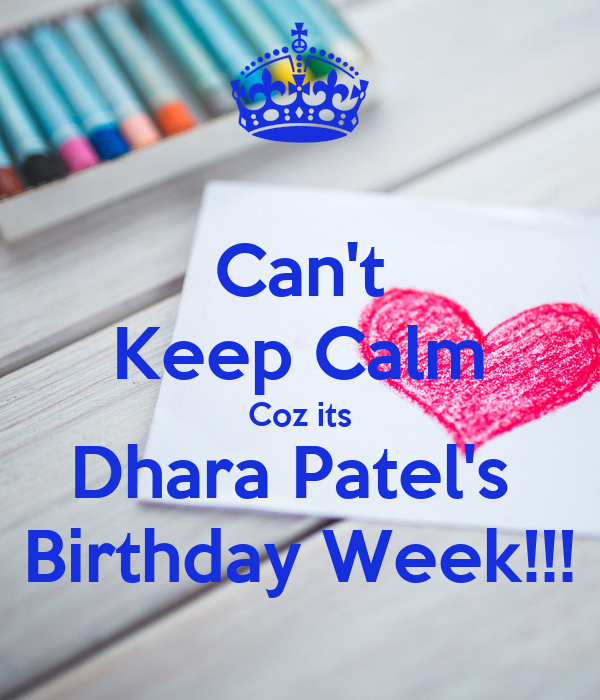 Can't Keep Calm Coz its Dhara Patel's  Birthday Week!!!