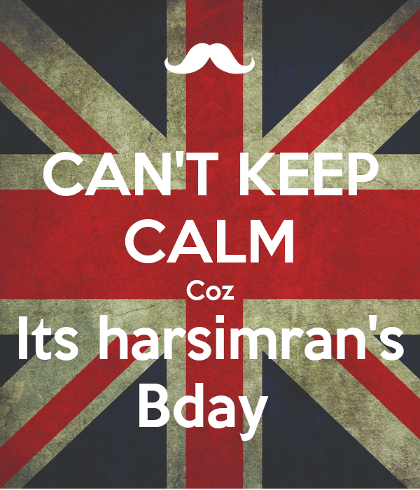 CAN'T KEEP CALM Coz Its harsimran's Bday