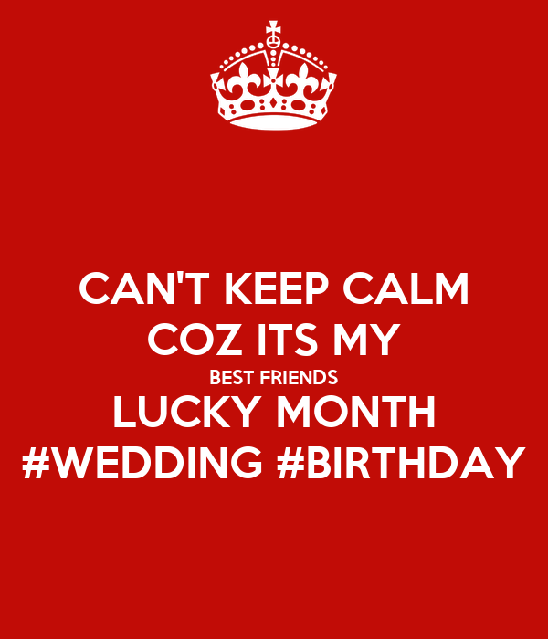 CAN'T KEEP CALM COZ ITS MY BEST FRIENDS LUCKY MONTH #WEDDING #BIRTHDAY