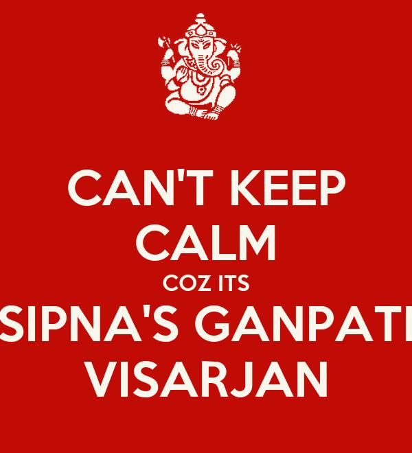 CAN'T KEEP CALM COZ ITS SIPNA'S GANPATI VISARJAN