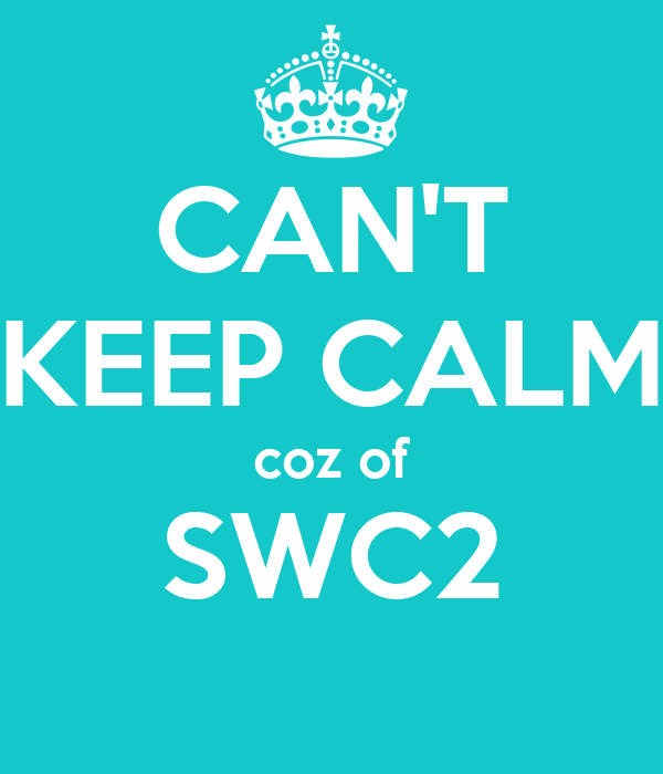 CAN'T KEEP CALM coz of SWC2