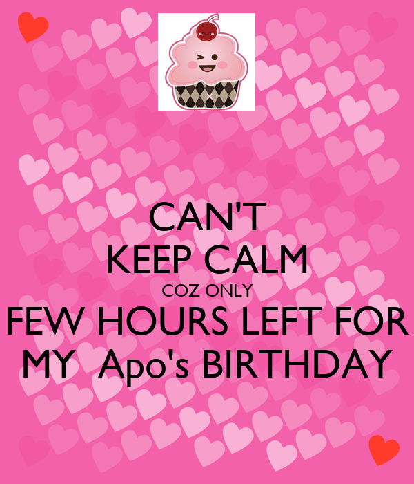 CAN'T KEEP CALM COZ ONLY FEW HOURS LEFT FOR MY  Apo's BIRTHDAY