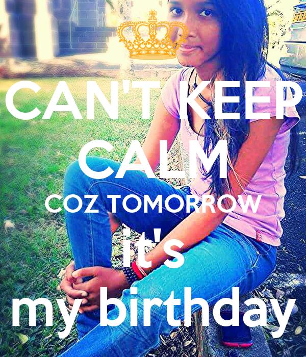 CAN'T KEEP CALM COZ TOMORROW it's my birthday