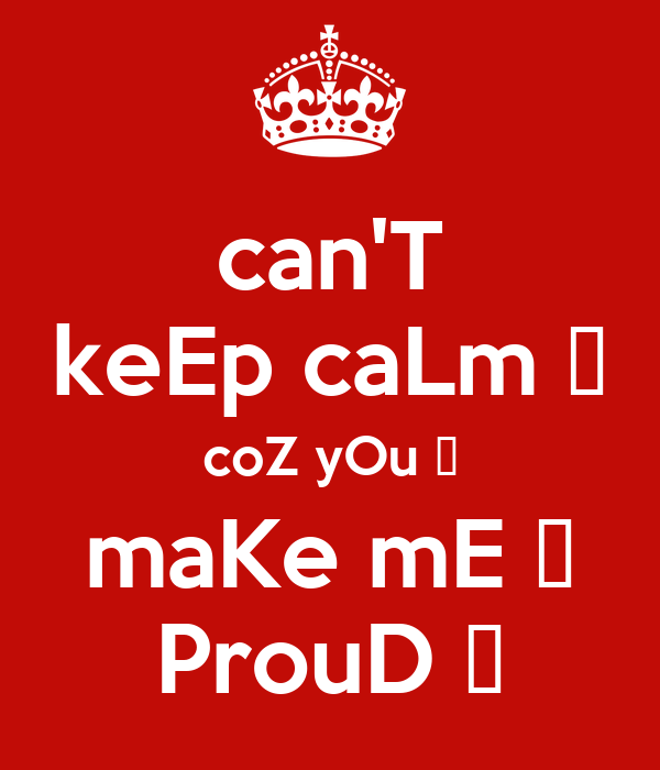 can'T keEp caLm � coZ yOu � maKe mE � ProuD �