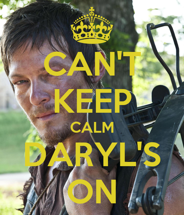 CAN'T KEEP CALM DARYL'S ON