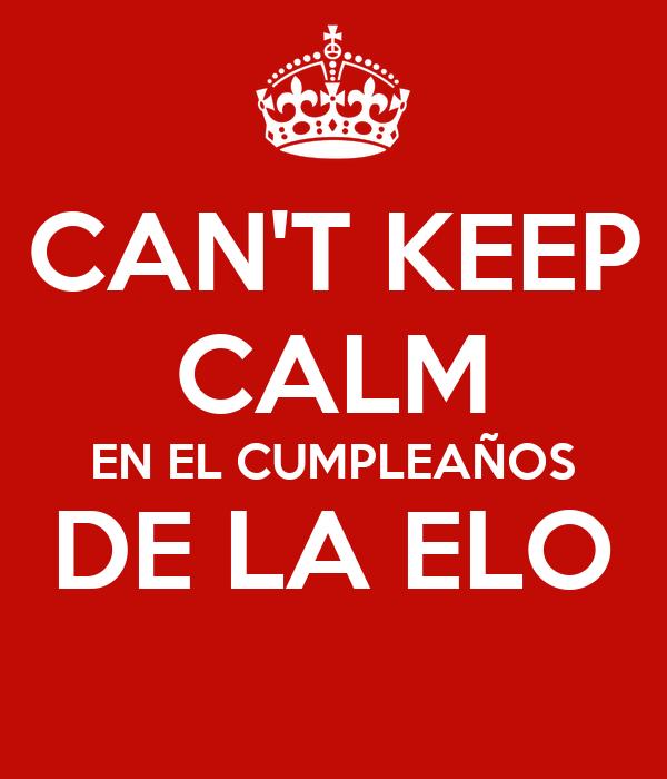 CAN'T KEEP CALM EN EL CUMPLEAÑOS DE LA ELO