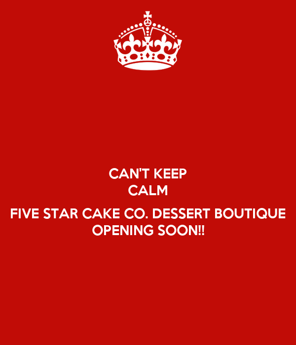 Can 39 t keep calm five star cake co dessert boutique for Five star boutique