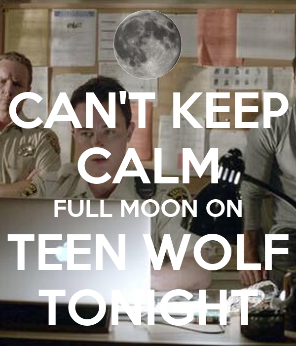 CAN'T KEEP CALM FULL MOON ON TEEN WOLF TONIGHT