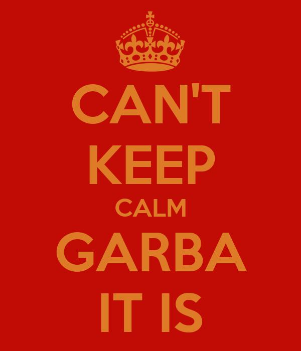 CAN'T KEEP CALM GARBA IT IS