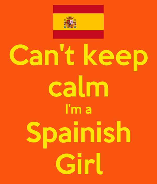 Can't keep calm I'm a Spainish Girl