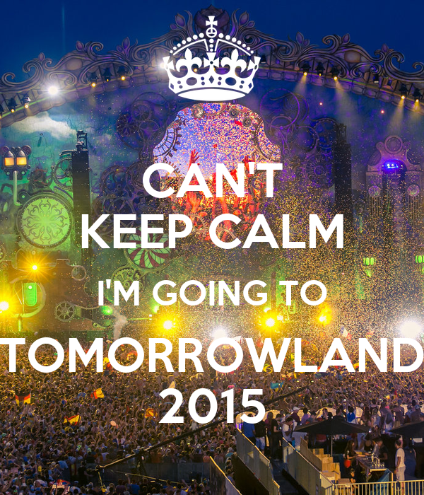 CAN'T KEEP CALM I'M GOING TO TOMORROWLAND 2015