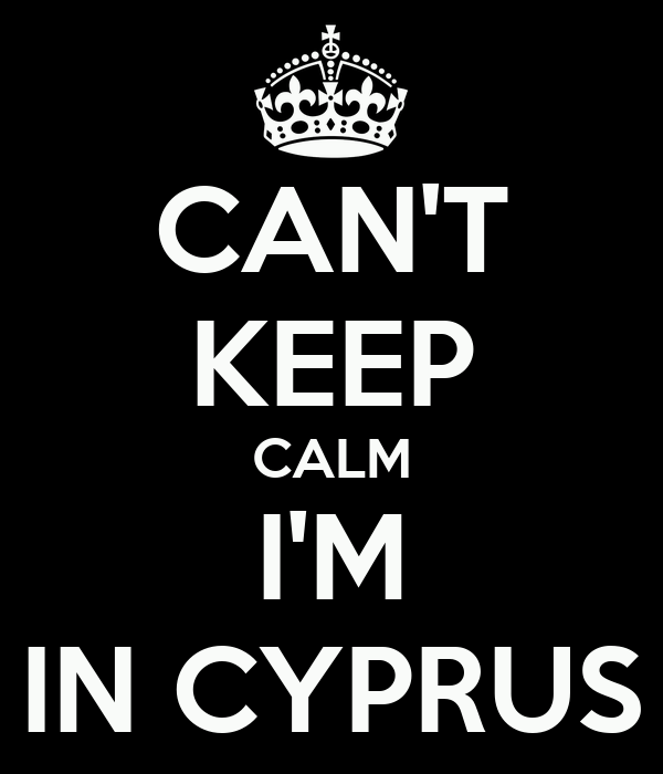 CAN'T KEEP CALM I'M IN CYPRUS