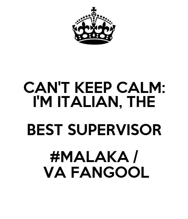 CAN'T KEEP CALM: I'M ITALIAN, THE BEST SUPERVISOR #MALAKA /  VA FANGOOL